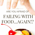 Are you afraid of failing with food…again?