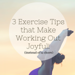 3 Exercise Tips that Make Working Out Joyful