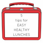 5 quick tips for Easy Healthy Lunches