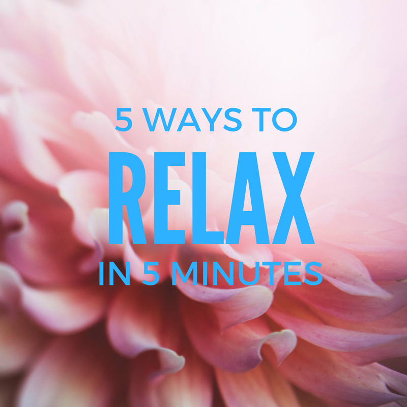 5 WAY TO RELAX IN 5 MINUTES