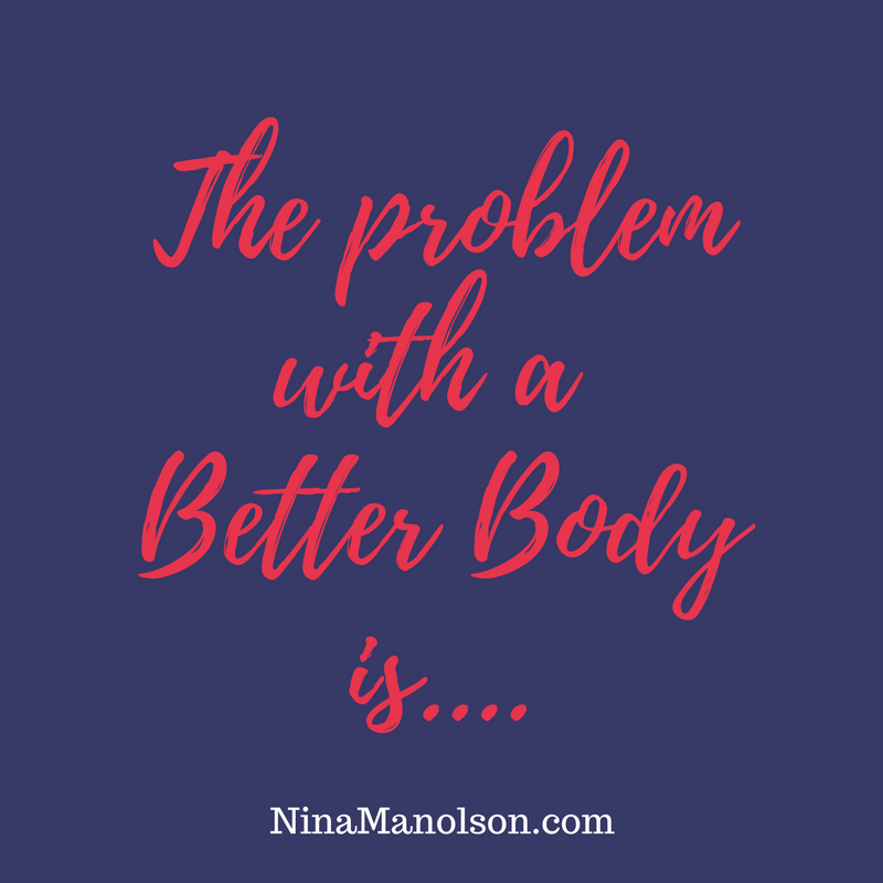 The problem with a better body is...