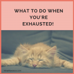 Exhausted? What to do and what to ask